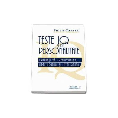 Philip Carter, Teste IQ si de personalitate. Evaluati-va creativitatea, aptitudinile si inteligenta