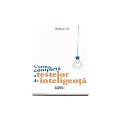 Philip Carter, Cartea completa a testelor de inteligenta. 500 de exercitii pentru a va imbunatati si spori puterea mintii