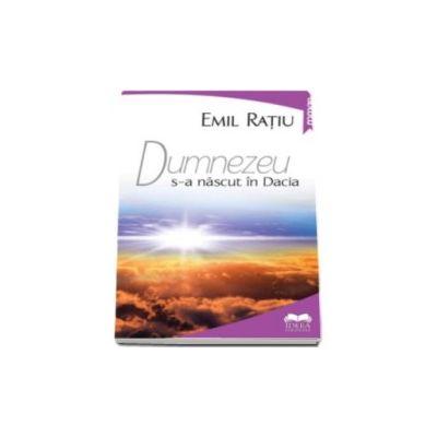 Emil Ratiu, Dumnezeu s-a nascut in Dacia
