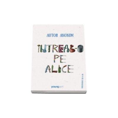 Autor Anonim, Intreab-o pe Alice. Editie Hardcover
