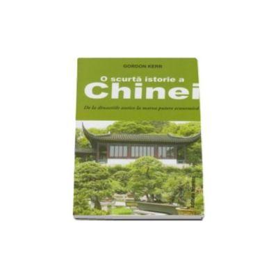 O scurta istorie a Chinei. De la dinastiile antice la marea putere economica (Gordon Kerr)