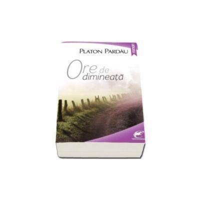 Platon Pardau, Ore de dimineata