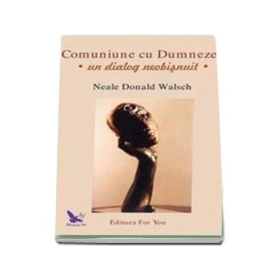 Comuniune cu Dumnezeu - Un dialog neobijnuit (Neale Donald Walsch)