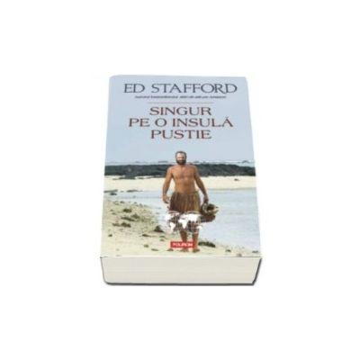 Ed Stafford, Singur pe o insula pustie - Traducere de Andra Hancu