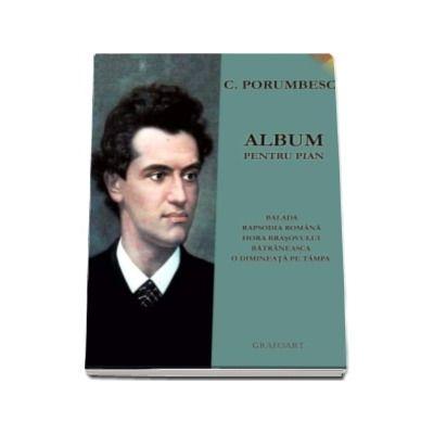 Ciprian Porumbescu - Album pentru pian. Balada, Rapsodia Romana, Hora Brasovului, Batraneasca, O dimineata pe tampa
