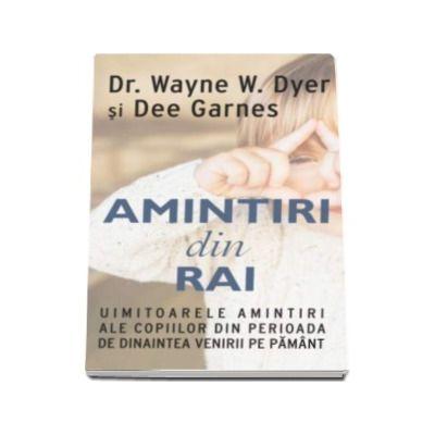 Wayne W. Dyer, Amintiri din rai. Uimitoarele amintiri ale copiilor din perioada de dinaintea venirii pe pamant
