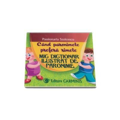 Passionaria Stoicescu, Cand paronimele prefera rimele - Mic dictionar ilustrat de paronime