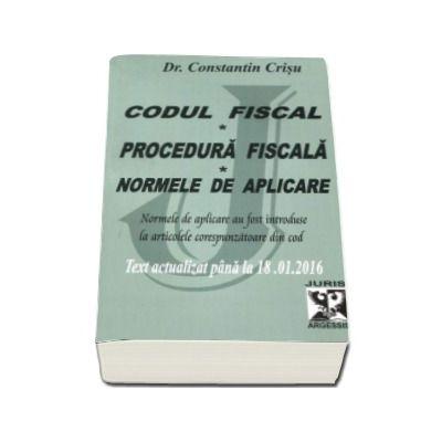 Constantin Crisu - Codul fiscal 2016. Procedura fiscala si Normele de aplicare. Text actualizat pana la 18. 01. 2016