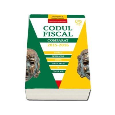 Codul Fiscal Comparat 2015-2016. Evidentiaza diferentele dintre Codul vechi si Codul nou. Noul Cod in viguare de la 1 ianuarie 2016 (Editie ingrijita de Nicolae Mandoiu)