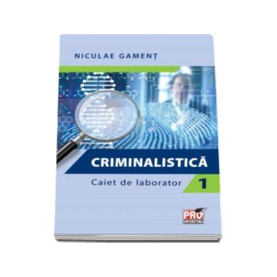 Niculae Gamet, Criminalistica. Caiet de laborator - Partea I