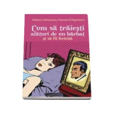 Debora Attanasio, Cum sa traiesti alaturi de un barbat si sa fii fericita