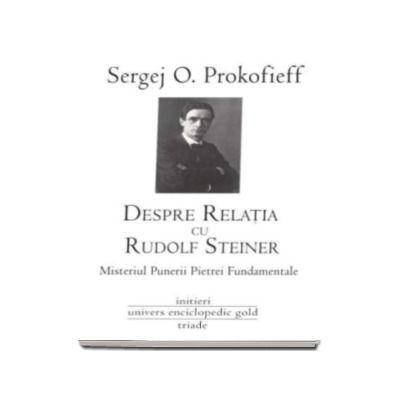 Sergej O Prokofieff, Despre relatia cu Rudolf Steiner - Misteriul Puterii Pietrei Fundamentale