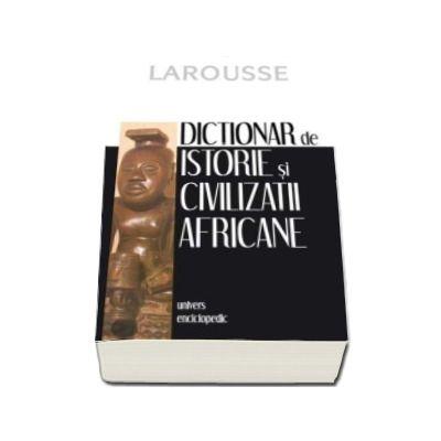 Larousse, Dictionar de istorie si civilizatii africane (Bernard Nantet)