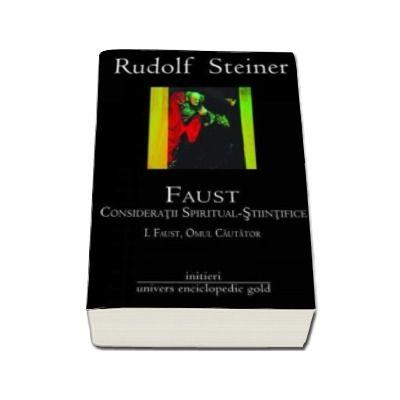 Rudolf Steiner, Faust. Consideratii spiritual stiintifice. Volumul I si II