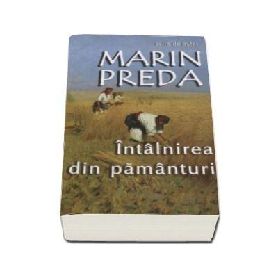 Marin Preda, Intalnirea din pamanturi (Fisa biobibliografica si referinte critice de Lucian Pricop)