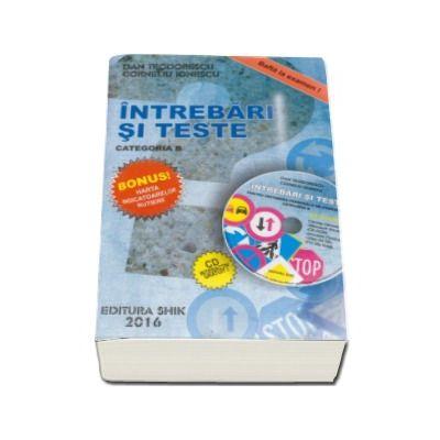 Dan Teodorescu - Intrebari si teste 2016, categoria B. Pentru obtinerea permisului de conducere auto (Cartea contine CD interactiv)