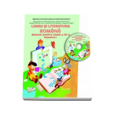 Adina Grigore - Limba si literatura romana, manual pentru clasa a III-a, Semestrul I. Contine CD cu manualul in format digital