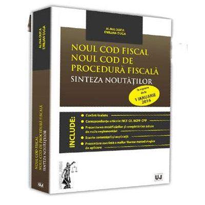 Noul Cod fiscal. Noul Cod de procedura fiscala. Sinteza noutatilor, in vigoare de la 1 Ianuarie 2016 (Emilian Duca)