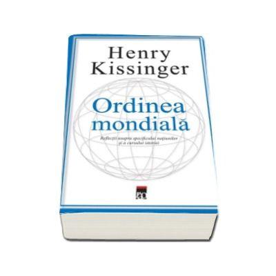 Henry Kissinger, Ordinea mondiala. Reflectii asupra specificului natiunilor si al cursului istoriei