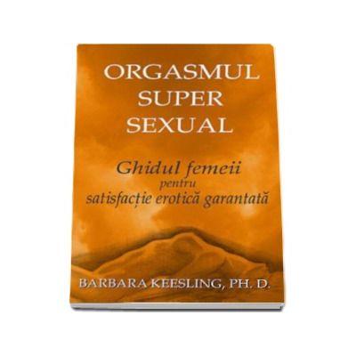 Barbara Keesling, Orgasmul super sexual. Ghidul femeii pentru satisfactie erotica garantata