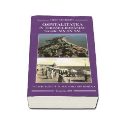 Stere Stavrositu, Ospitalitatea in turismul romanesc. Secolele XIX-XX-XXI. Vacante placute in statiunile din Romania