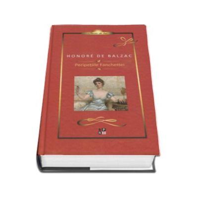 Honore de Balzac, Peripetiile Fanchettei. Honore de Balzac - Colectia Clasic de lux