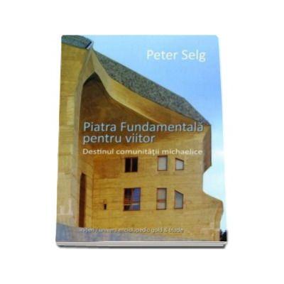 Peter Selg, Piatra Fundamentala pentru viitor - Destinul comunitatii michaelice