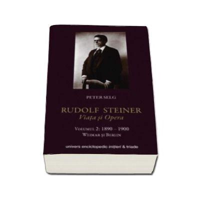 Peter Selg, Rudolf Steiner. Viata si opera - Volumul II 1890-1900. Weimar si Berlin