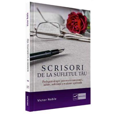 Victor Noble, Scrisori de la sufletul tau. Prelegeri despre puterea recunostintei, iubire, suferinta si realizare spirituala
