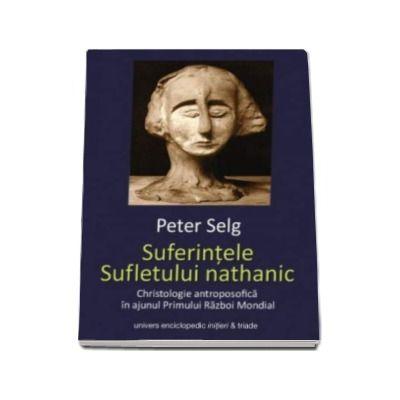 Peter Selg, Suferintele Sufletului nathanic - Christologie antroposofica in ajunul Primului Razboi Mondial
