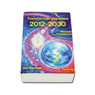 Transformari Planetare. Mesaje de la Fondatori 2012 -2030