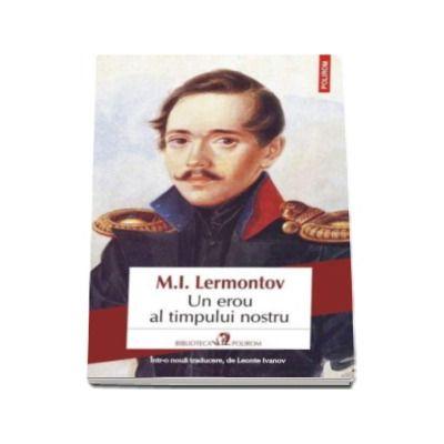 Mihail Lermontov, Un erou al timpului nostru (Traducere din limba rusa si note de Leonte Ivanov)