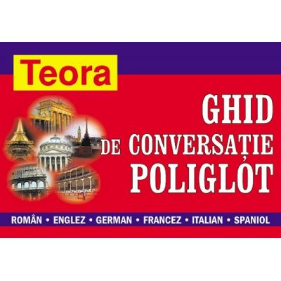 Ghid de conversatie poliglot: roman-englez-german-francez-italian-spaniol