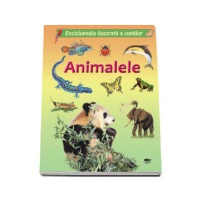 Animalele. Enciclopedia ilustrata a copiilor - contine peste 200 de ilustratii