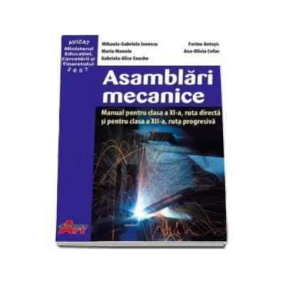 Asamblari mecanice. Manual pentru clasa a XI-a, ruta directa si pentru clasa a XII-a, ruta progresiva