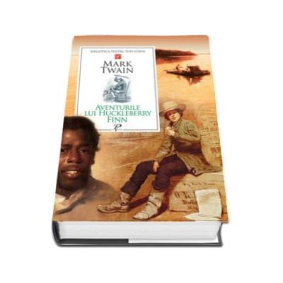 Mark Twain, Aventurile lui Huklebery Finn. Colectia Biblioteca pentru toti copiii