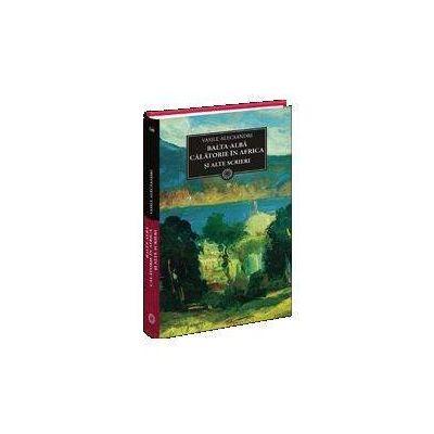 Vasile Alecsandri, Balta Alba si alte scrieri in proza. Biblioteca pentru toti