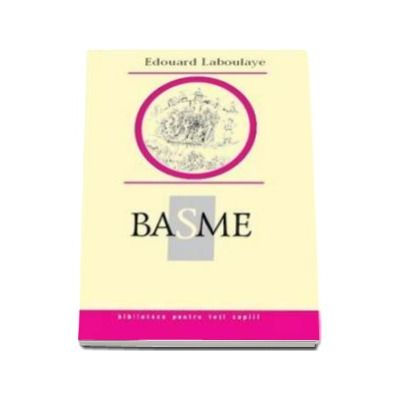 Basme - Biblioteca pentru toti copiii (Edouard Laboulaye)