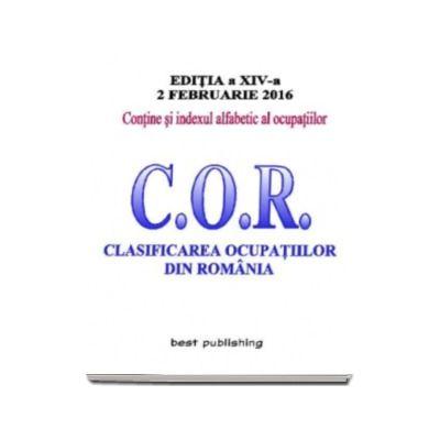 C. O. R. Clasificarea ocupatiilor din Romania. Actualizat la 2 februarie 2016 - Editia a XIV-a