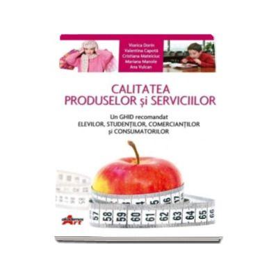 Calitatea produselor si serviciilor. Un ghid recomandat elevilor, studentilor, comerciantilor si consumatorilor