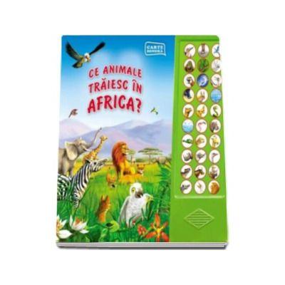 Ce animale traiesc in Africa? Carte sonora - Varsta recomandata 3-6 ani