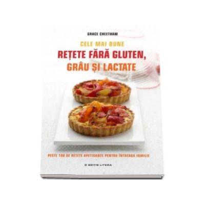 Grace Cheetham - Cele mai bune retete fara gluten, grau si lactate. Peste 100 de retete apetisante pentru intreaga familie
