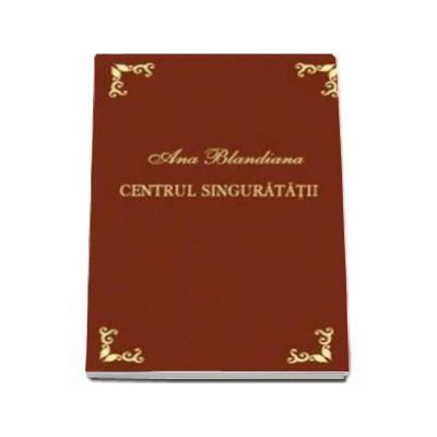 Ana Blandiana, Centrul singuratatii - Editie bibliofila