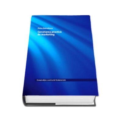 Cercetarea practica de marketing (O noua editie a unei lucrari fundamentale)