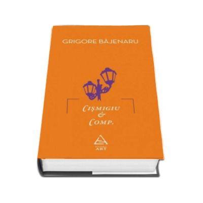 Grigore Bajenaru, Cismigiu et Comp. - Editie Hardcover