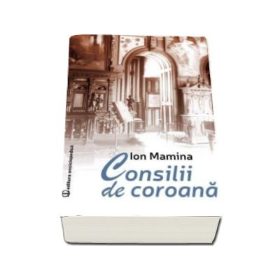 Ion Mamina, Consilii de coroana