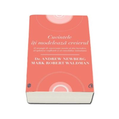 Andrew Newberg, Cuvintele iti modeleaza creierul. 12 strategii de conversatie menite sa dea incredere, sa aplaneze conflictele si sa consolideze intimitatea