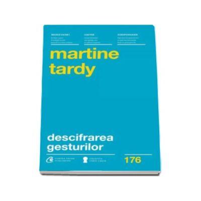 Martine Tardy, Descifrarea gesturilor. Cum sa-ti intelegi mai bine interlocutorii