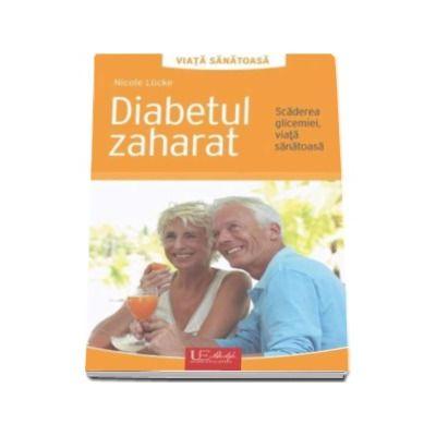 Diabetul zaharat. Scaderea glicemiei, viata sanatoasa (Colectia - Viata sanatoasa)