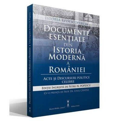 Documente esentiale din Istoria Moderna a Romaniei. Acte si discursuri politice celebre (Petru N. Popescu)